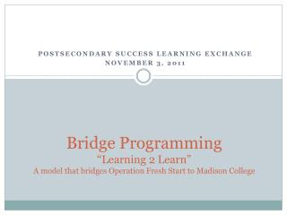 POSTSECONDARY SUCCESS LEARNING EXCHANGE NOVEMBER 3, 2011