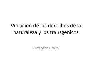 Violación de los derechos de la naturaleza y los transgénicos