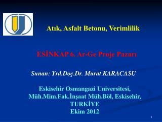 Sunan: Yrd. Doç.Dr .  Murat KARACASU