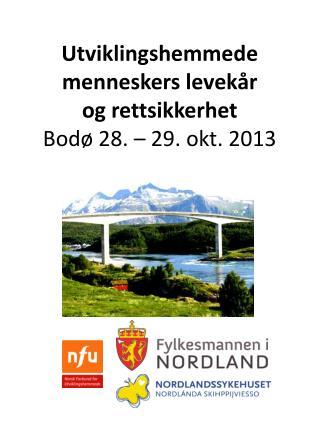 Utviklingshemmede menneskers levekår  og  rettsikkerhet Bodø 28. – 29. okt. 2013