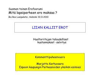 Suomen toinen Erofoorumi  Mitä lapsiperheen ero maksaa ? Bio Rex Lasipalatsi, Helsinki 10.11.2010