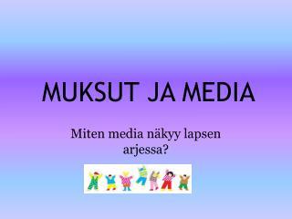 MUKSUT JA MEDIA