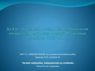 MRTT XI. VÁNDORGYŰLÉSE: Az új európai uniós kohéziós politika Kaposvár, 2013. november 22.