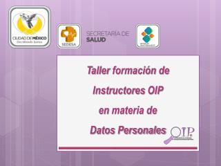 Taller  formación de  Instructores  OIP  en  materia de  Datos Personales