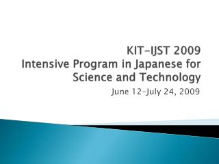 KIT-IJST  2009 Intensive Program in Japanese for Science and Technology