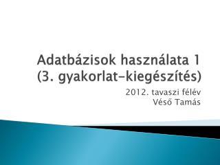 Adatbázisok használata 1 (3.  gyakorlat-kiegészítés)