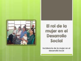 El rol de la mujer en el Desarrollo Social