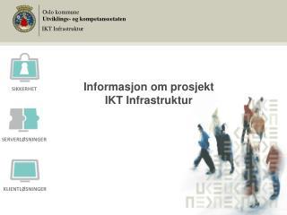 Informasjon om prosjekt  IKT Infrastruktur