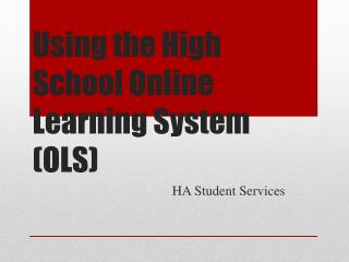 Using the High School Online Learning System (OLS)