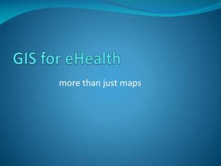 GIS for  eHealth