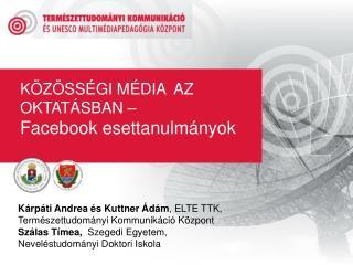 Közösségi média  az oktatásban –  Facebook esettanulmányok