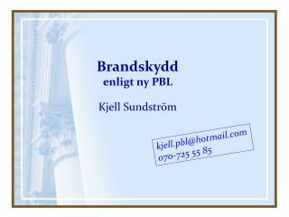 Brandskydd enligt ny  PBL  Kjell Sundström