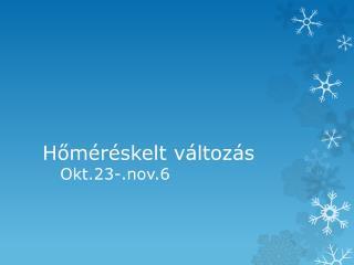 H őméréskelt változás    Okt.23-.nov.6