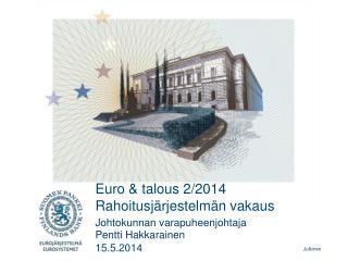 Euro & talous 2/2014 Rahoitusjärjestelmän vakaus