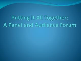 Putting it All  Together: A  Panel and Audience Forum