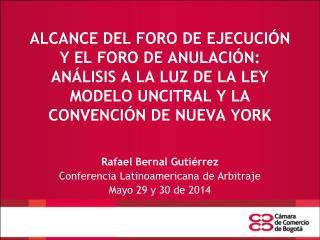 Rafael Bernal Gutiérrez Conferencia Latinoamericana de Arbitraje  Mayo 29 y 30 de 2014