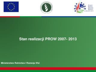 Stan realizacji PROW 2007- 2013 Ministerstwo Rolnictwa i Rozwoju Wsi