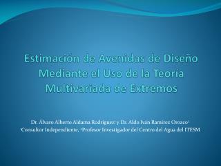 Estimación de Avenidas de Diseño Mediante el Uso de la Teoría  Multivariada  de Extremos