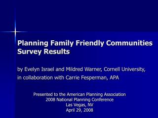 Planning Family Friendly Communities Survey Results  by Evelyn Israel and Mildred Warner, Cornell University,   in colla