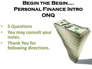 Begin the Begin…. Personal Finance Intro ONQ