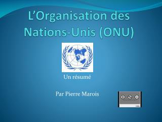 L'Organisation des Nations-Unis (ONU)