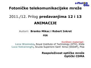 Fotoničke  telekomunikacijske mreže 2011 ./12. Prilog  predavanjima 12 i  13 ANIMACIJE