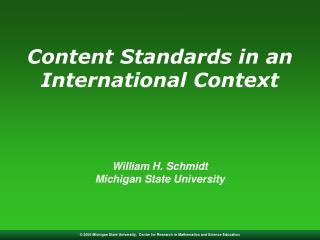 Content Standards in an International Context William H. Schmidt Michigan State University