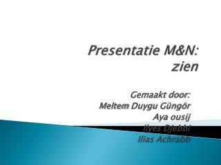 Presentatie M&N:  zien