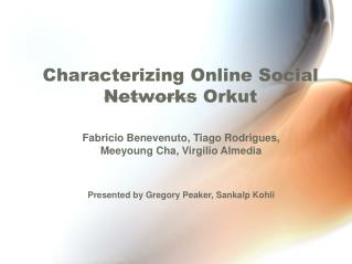 Characterizing Online Social  Networks Orkut