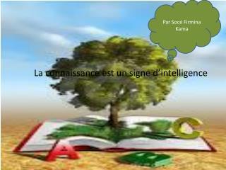 La connaissance est un signe d'intelligence