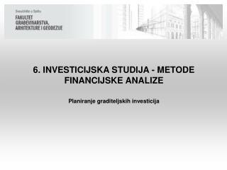 6. INVESTICIJSKA STUDIJA - METODE FINANCIJSKE ANALIZE Planiranje graditeljskih investicija