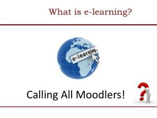 Calling All  Moodlers !