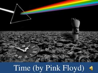 Time (by Pink Floyd)