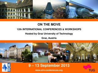 ON THE MOVE 12th INTERNATIONAL CONFERENCES & WORKSHOPS Hosted  by  Graz University of Technology