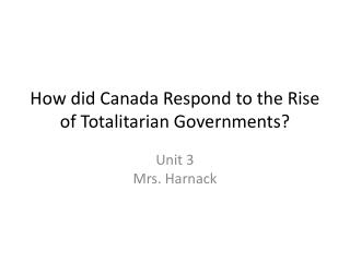 How  did  Canada  R espond  to the Rise of  Totalitarian Governments ?