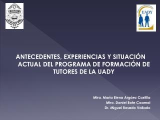 ANTECEDENTES, EXPERIENCIAS Y SITUACIÓN ACTUAL DEL PROGRAMA DE FORMACIÓN DE TUTORES DE LA UADY