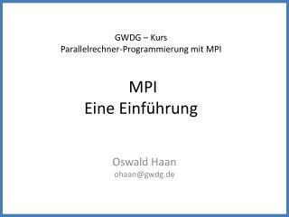 GWDG � Kurs Parallelrechner-Programmierung mit MPI MPI Eine Einf�hrung