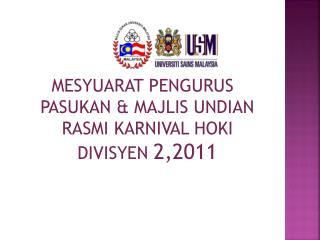 MESYUARAT PENGURUS PASUKAN & MAJLIS UNDIAN RASMI KARNIVAL HOKI DIVISYEN  2,2011
