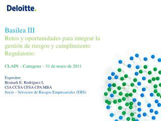 Basilea III Retos y oportunidades para integrar la  gestión de riesgos y cumplimiento  Regulatorio