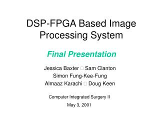 DSP-FPGA Based Image Processing System  Final Presentation