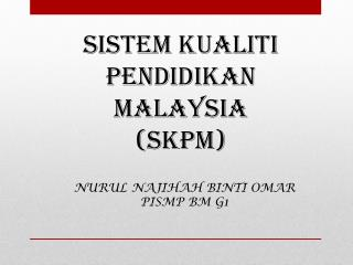 SISTEM KUALITI PENDIDIKAN MALAYSIA (SKPM)