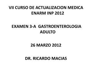 VII  CURSO DE ACTUALIZACION MEDICA ENARM INP  2012  EXAMEN  3-A   GASTROENTEROLOGIA ADULTO