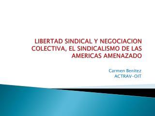 LIBERTAD SINDICAL Y NEGOCIACION COLECTIVA, EL SINDICALISMO DE LAS AMERICAS AMENAZADO