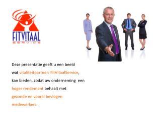 Deze presentatie geeft  u een  beeld  w at  vitaliteitpartner:  FitVitaalService ,