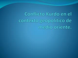 Conflicto Kurdo en el contexto geopolítico de medio oriente.