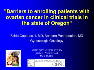 Barriers to enrolling patients with ovarian cancer in clinical trials in the state of Oregon   Fabio Cappuccini, MD, An