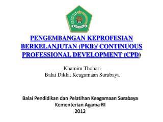 PENGEMBANGAN KEPROFESIAN BERKELANJUTAN (PKB)/ CONTINUOUS PROFESSIONAL DEVELOPMENT (CPD )
