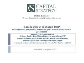 Equity gap w sektorze MSP Oszczędności przyszłych emerytów jako źródło finansowania gospodarki