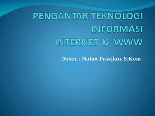 PENGANTAR TEKNOLOGI INFORMASI INTERNET &  WWW