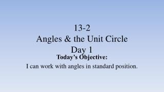 13-2 Angles & the Unit Circle Day 1